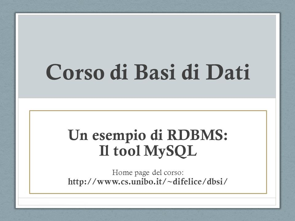 Corso di Basi di Dati Un esempio di RDBMS: Il tool MySQL