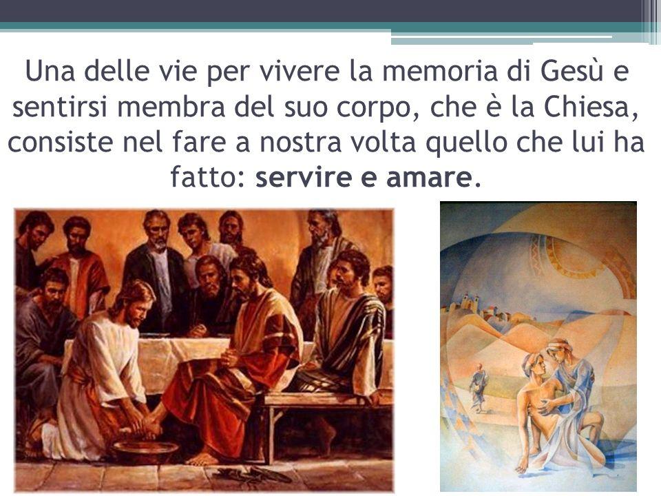 Una delle vie per vivere la memoria di Gesù e sentirsi membra del suo corpo, che è la Chiesa, consiste nel fare a nostra volta quello che lui ha fatto: servire e amare.