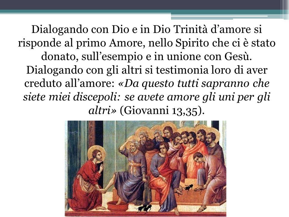Dialogando con Dio e in Dio Trinità d'amore si risponde al primo Amore, nello Spirito che ci è stato donato, sull'esempio e in unione con Gesù.