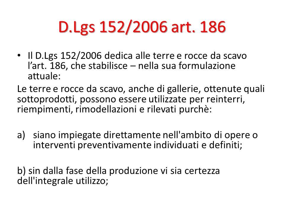D.Lgs 152/2006 art. 186 Il D.Lgs 152/2006 dedica alle terre e rocce da scavo l'art. 186, che stabilisce – nella sua formulazione attuale: