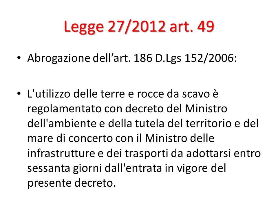 Legge 27/2012 art. 49 Abrogazione dell'art. 186 D.Lgs 152/2006: