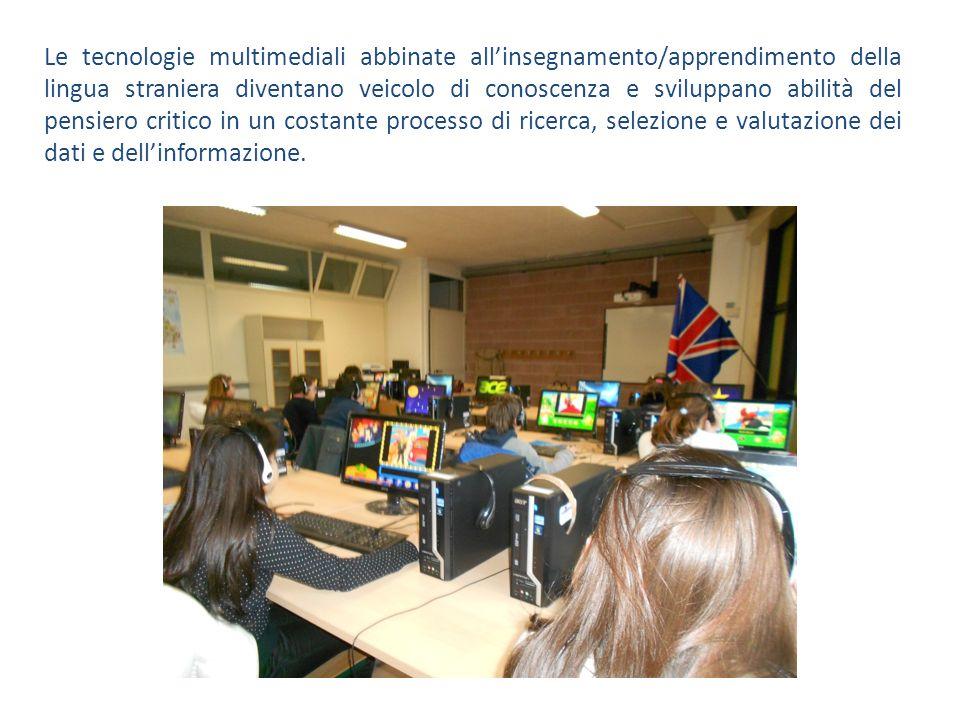 Le tecnologie multimediali abbinate all'insegnamento/apprendimento della lingua straniera diventano veicolo di conoscenza e sviluppano abilità del pensiero critico in un costante processo di ricerca, selezione e valutazione dei dati e dell'informazione.