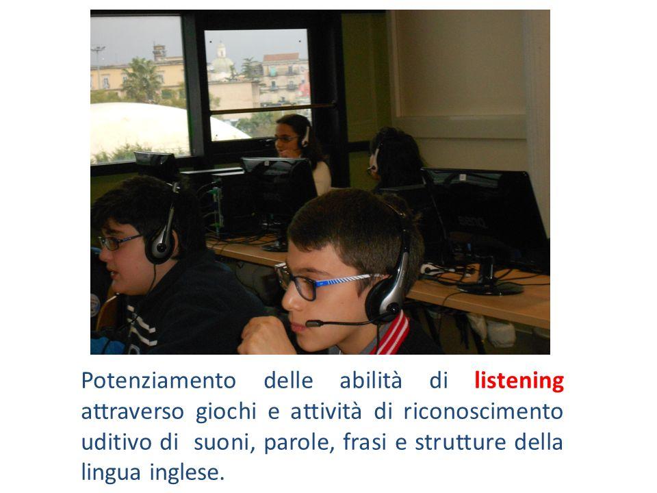 Potenziamento delle abilità di listening attraverso giochi e attività di riconoscimento uditivo di suoni, parole, frasi e strutture della lingua inglese.
