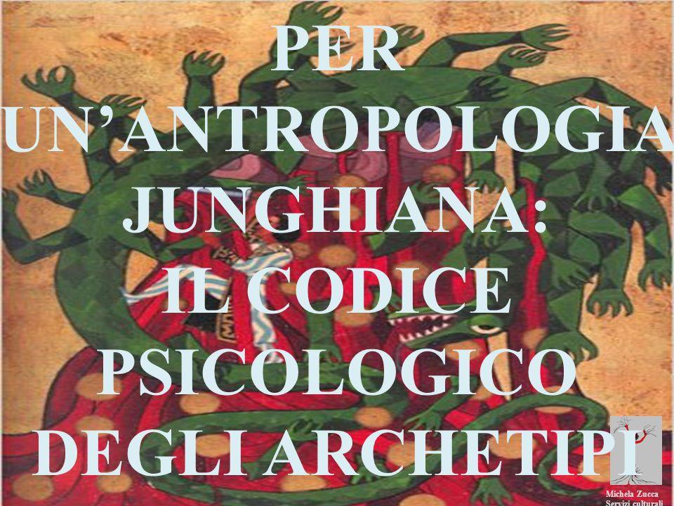 PER UN'ANTROPOLOGIA JUNGHIANA: IL CODICE PSICOLOGICO DEGLI ARCHETIPI