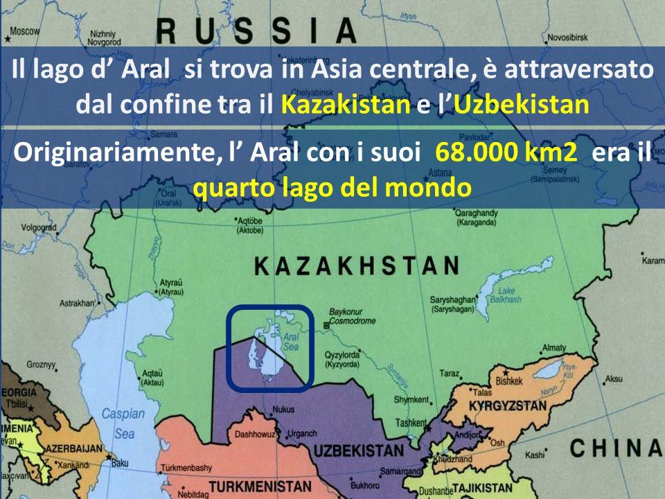 Il lago d' Aral si trova in Asia centrale, è attraversato dal confine tra il Kazakistan e l'Uzbekistan