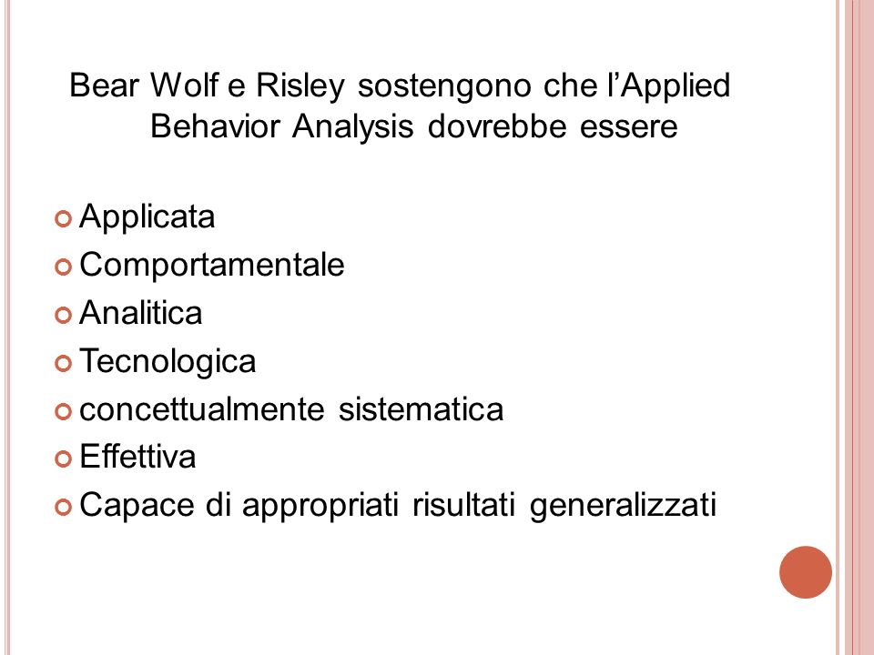 Bear Wolf e Risley sostengono che l'Applied Behavior Analysis dovrebbe essere