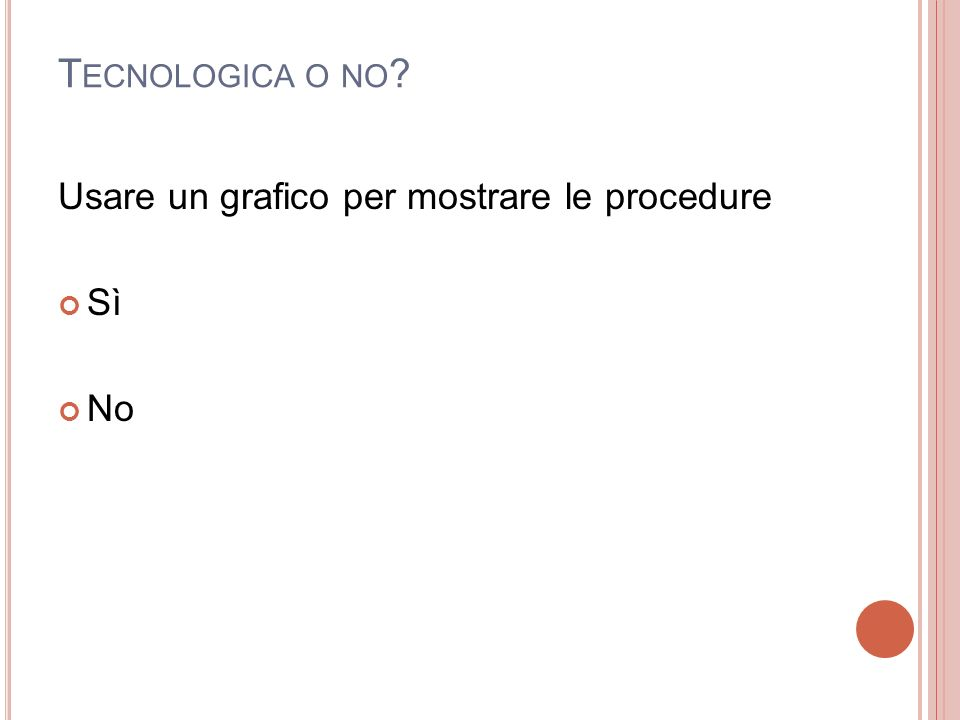 Tecnologica o no Usare un grafico per mostrare le procedure Sì No