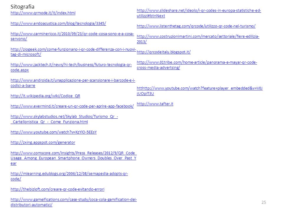 Sitografiahttp://www.slideshare.net/ideolo/i-qr-codes-in-europa-statistiche-ed-utilizzi#btnNext. http://www.qrmode.it/it/index.html.