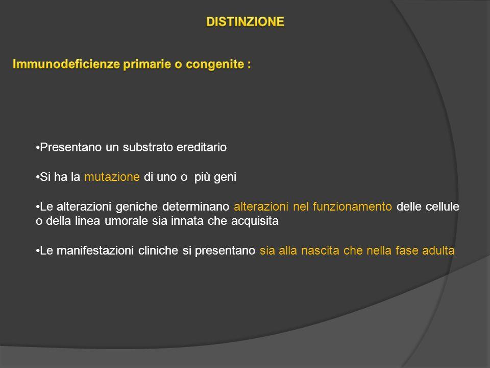 DISTINZIONE Immunodeficienze primarie o congenite : Presentano un substrato ereditario. Si ha la mutazione di uno o più geni.