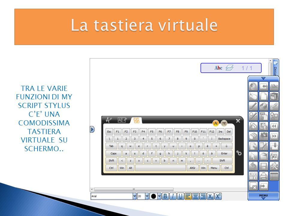 La tastiera virtuale TRA LE VARIE FUNZIONI DI MY SCRIPT STYLUS C'E' UNA COMODISSIMA TASTIERA VIRTUALE SU SCHERMO..