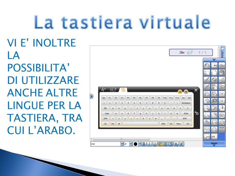 La tastiera virtuale VI E' INOLTRE LA POSSIBILITA' DI UTILIZZARE ANCHE ALTRE LINGUE PER LA TASTIERA, TRA CUI L'ARABO.
