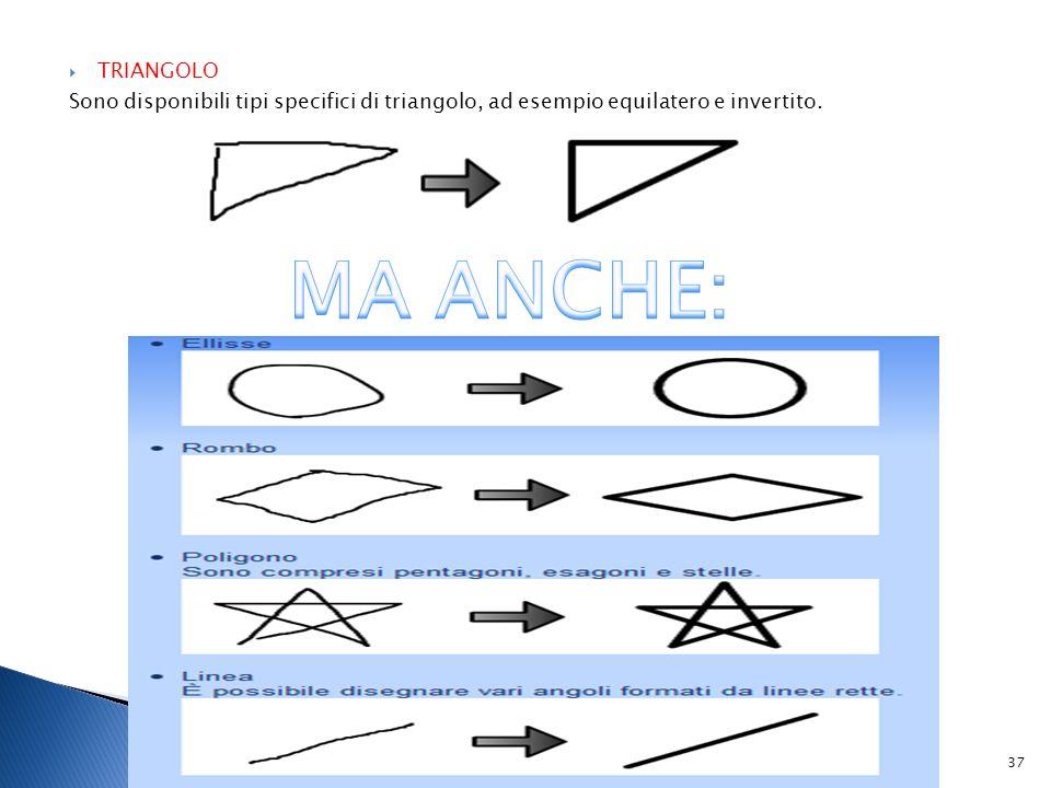 TRIANGOLO Sono disponibili tipi specifici di triangolo, ad esempio equilatero e invertito.
