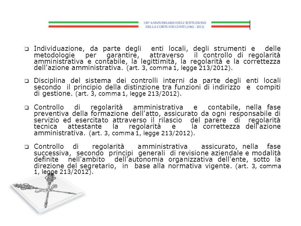 Individuazione, da parte degli enti locali, degli strumenti e delle metodologie per garantire, attraverso il controllo di regolarità amministrativa e contabile, la legittimità, la regolarità e la correttezza dell azione amministrativa. (art. 3, comma 1, legge 213/2012).
