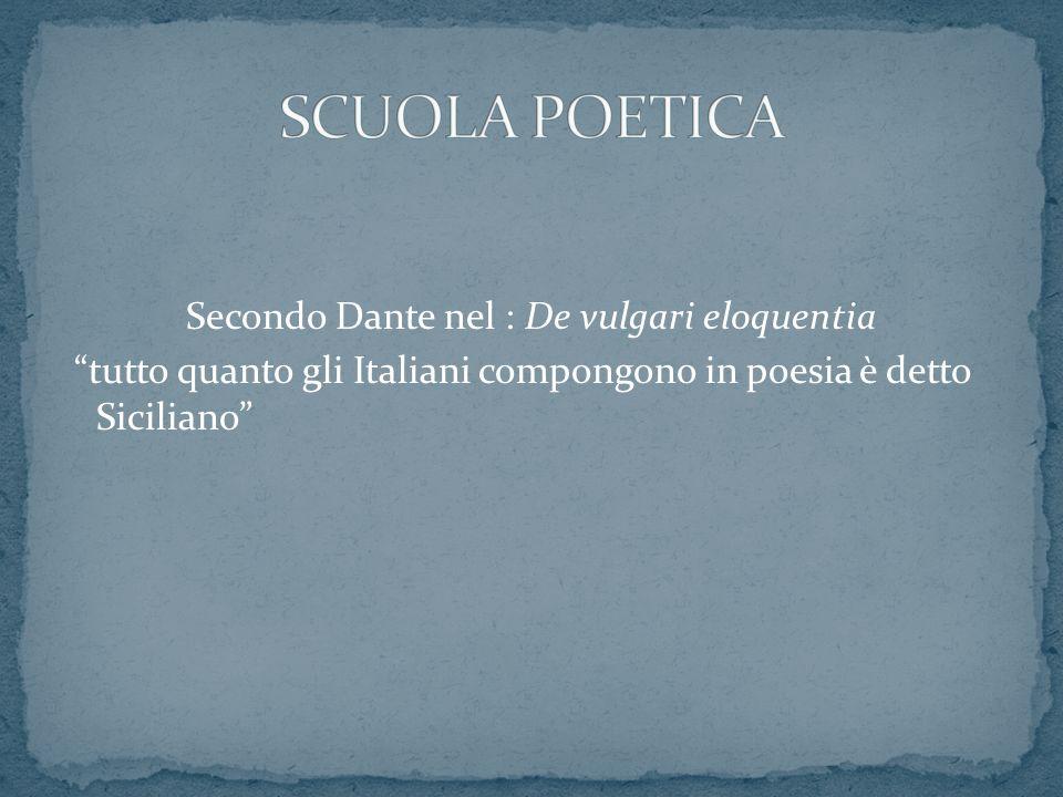 SCUOLA POETICA Secondo Dante nel : De vulgari eloquentia tutto quanto gli Italiani compongono in poesia è detto Siciliano