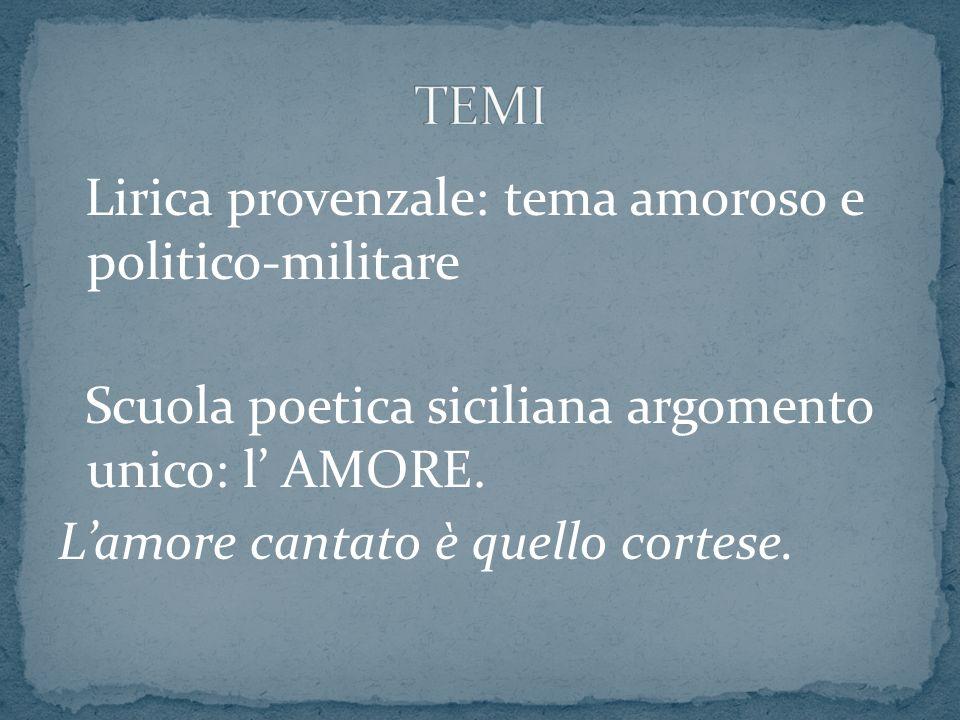 TEMI Lirica provenzale: tema amoroso e politico-militare Scuola poetica siciliana argomento unico: l' AMORE.