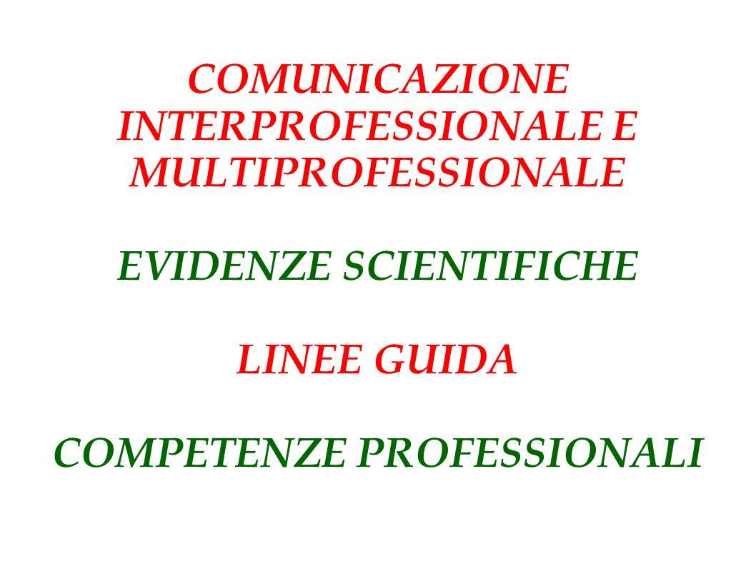 COMUNICAZIONE INTERPROFESSIONALE E MULTIPROFESSIONALE EVIDENZE SCIENTIFICHE LINEE GUIDA COMPETENZE PROFESSIONALI