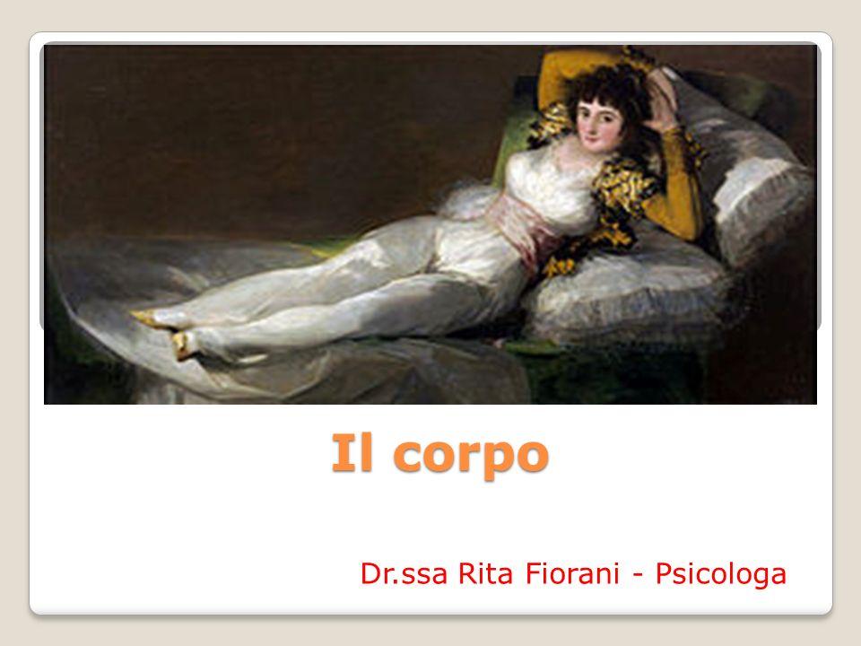 Il corpo Dr.ssa Rita Fiorani - Psicologa Il corpo