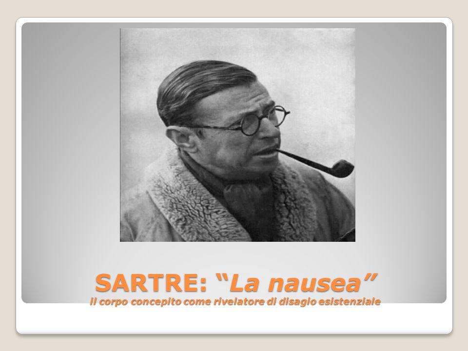 SARTRE: La nausea il corpo concepito come rivelatore di disagio esistenziale