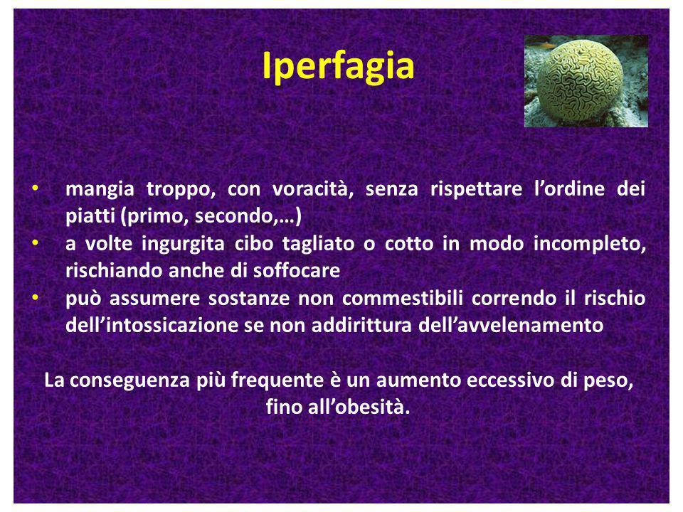 Iperfagia mangia troppo, con voracità, senza rispettare l'ordine dei piatti (primo, secondo,…)