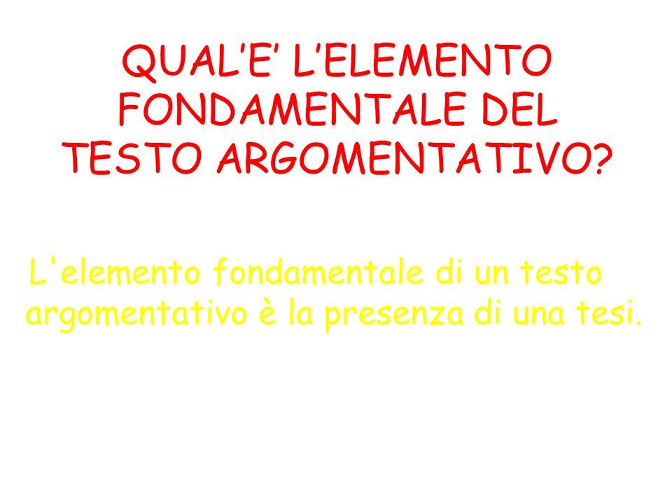QUAL'E' L'ELEMENTO FONDAMENTALE DEL TESTO ARGOMENTATIVO