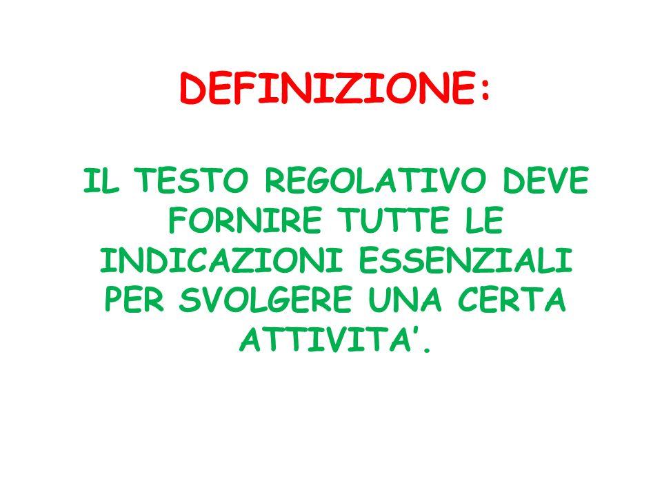 DEFINIZIONE: IL TESTO REGOLATIVO DEVE FORNIRE TUTTE LE INDICAZIONI ESSENZIALI PER SVOLGERE UNA CERTA ATTIVITA'.