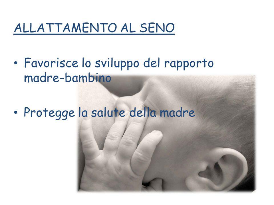 ALLATTAMENTO AL SENO Favorisce lo sviluppo del rapporto madre-bambino.