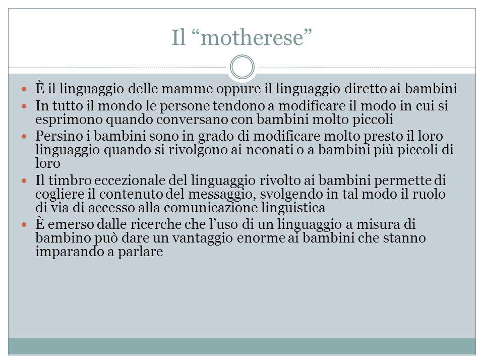 Il motherese È il linguaggio delle mamme oppure il linguaggio diretto ai bambini.