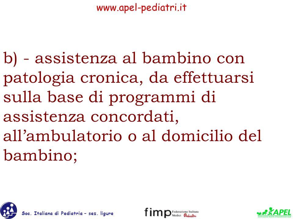 b) - assistenza al bambino con patologia cronica, da effettuarsi sulla base di programmi di assistenza concordati, all'ambulatorio o al domicilio del bambino;