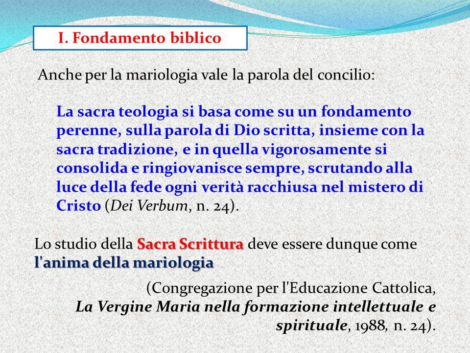 I. Fondamento biblico Anche per la mariologia vale la parola del concilio: