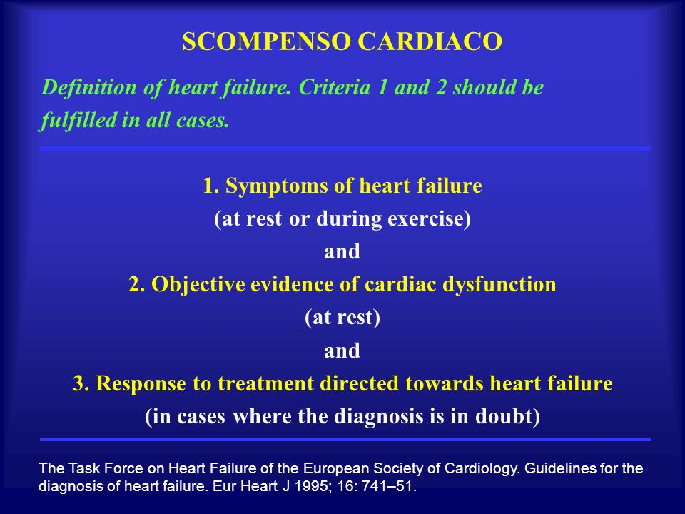 SCOMPENSO CARDIACO Definition of heart failure. Criteria 1 and 2 should be. fulfilled in all cases.
