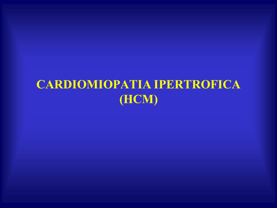 CARDIOMIOPATIA IPERTROFICA (HCM)