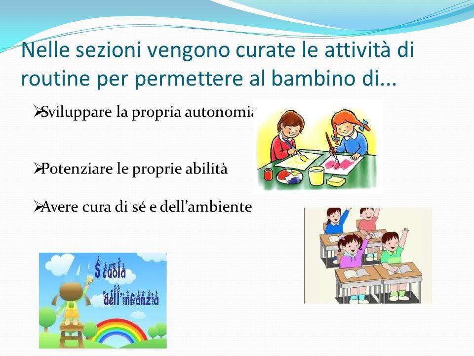 Nelle sezioni vengono curate le attività di routine per permettere al bambino di...