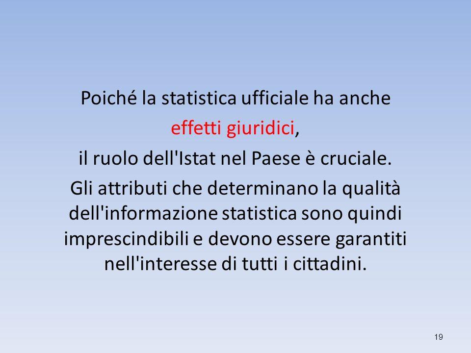 Poiché la statistica ufficiale ha anche effetti giuridici, il ruolo dell Istat nel Paese è cruciale.
