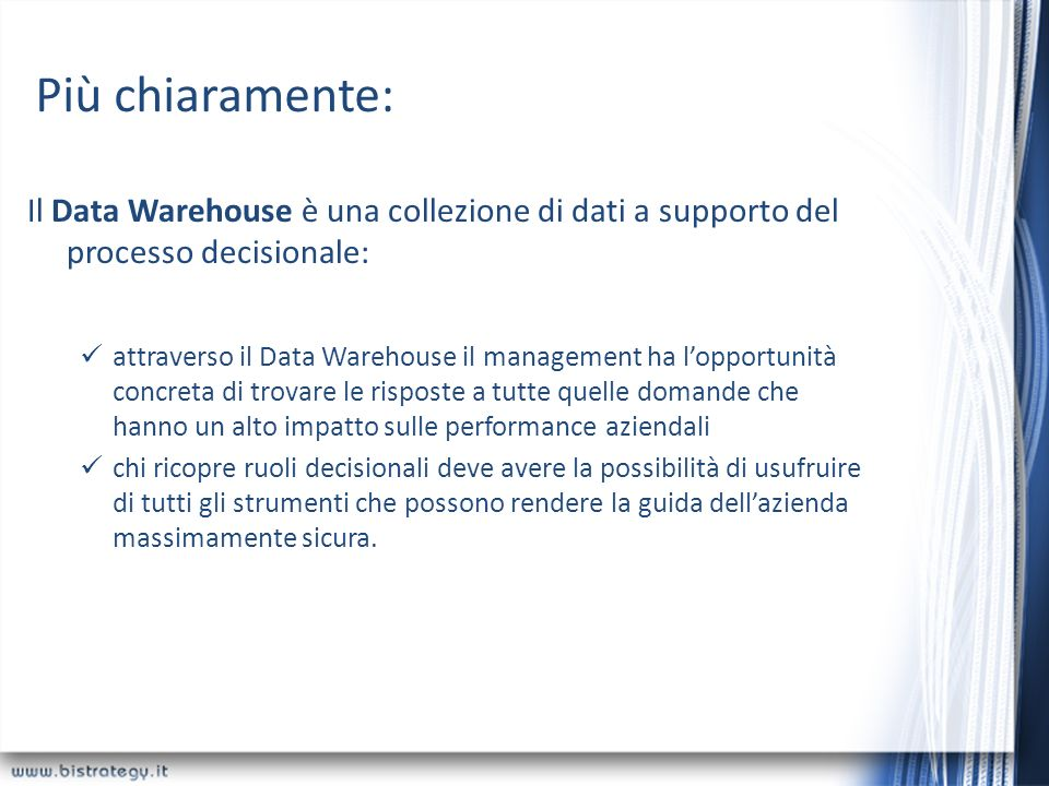 Più chiaramente: Il Data Warehouse è una collezione di dati a supporto del processo decisionale: