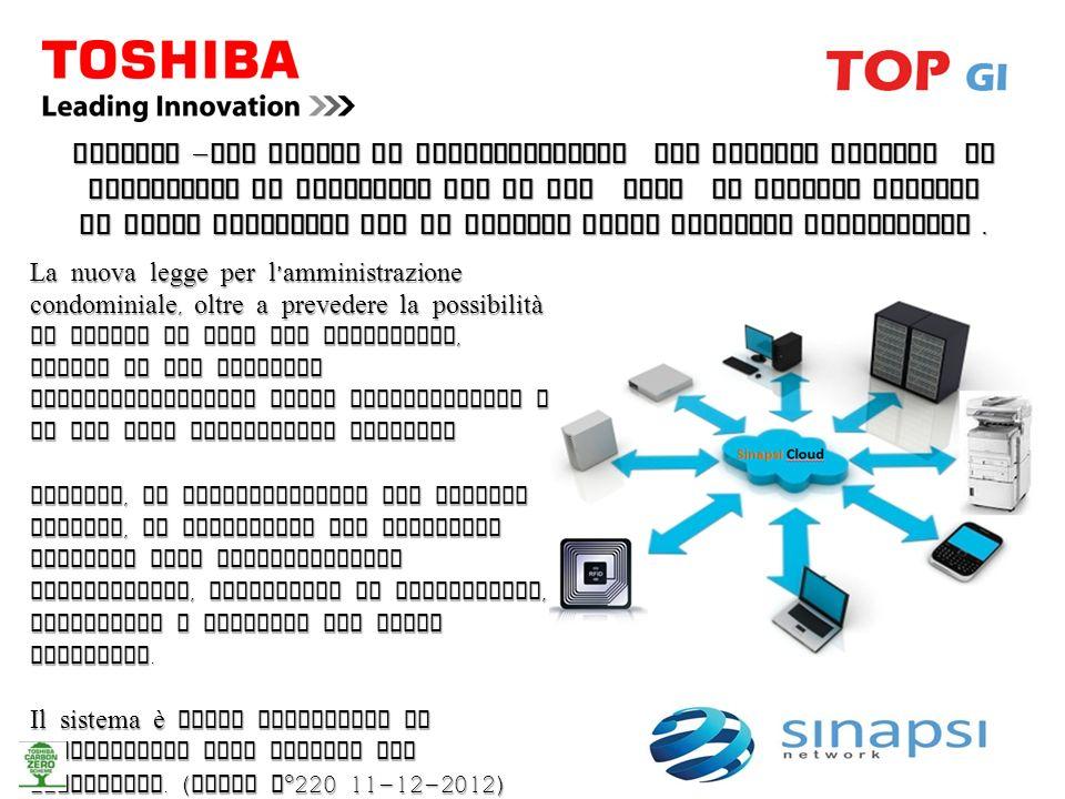 Toshiba –Tec Italia in collaborazione con Sinapsi Network ha sviluppato la soluzione TOP GI che mira ad offrire servizi in Cloud Computing per il mercato della Gestione Immobiliare .