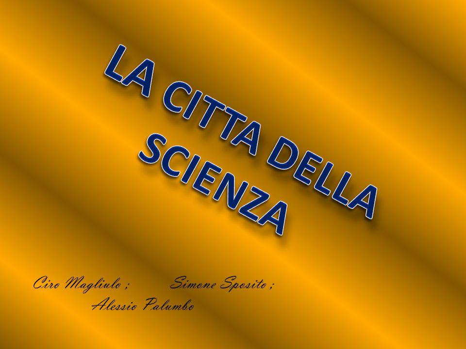 LA CITTA DELLA SCIENZA Ciro Magliulo ; Simone Sposito ;