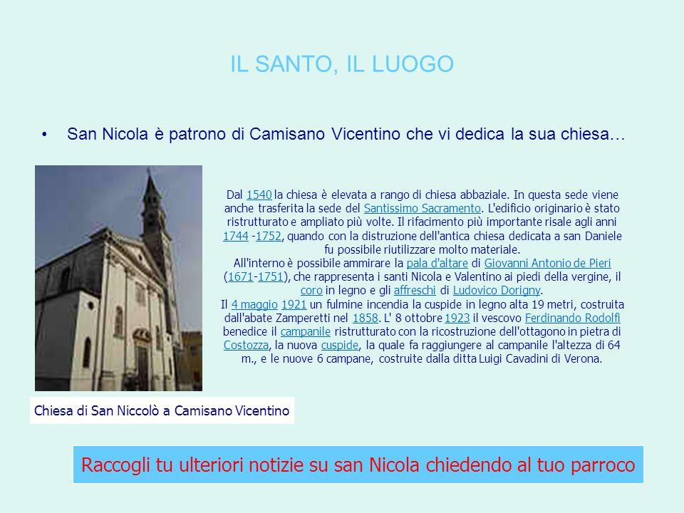 IL SANTO, IL LUOGO San Nicola è patrono di Camisano Vicentino che vi dedica la sua chiesa…