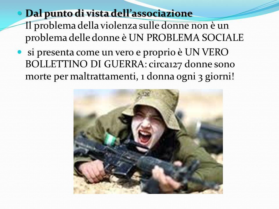 Dal punto di vista dell'associazione Il problema della violenza sulle donne non è un problema delle donne è UN PROBLEMA SOCIALE