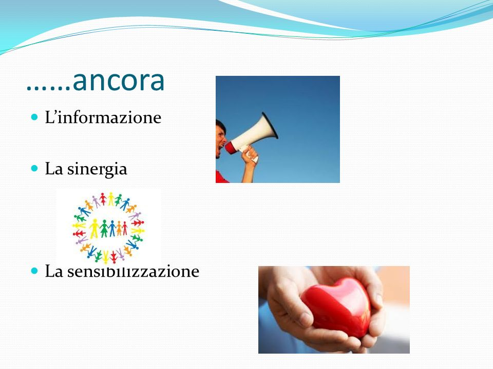 ……ancora L'informazione La sinergia La sensibilizzazione