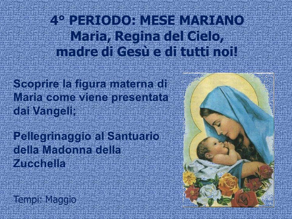 4° PERIODO: MESE MARIANO madre di Gesù e di tutti noi!