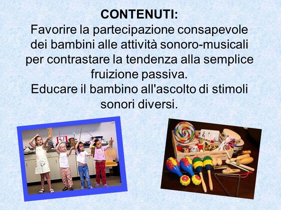 Educare il bambino all ascolto di stimoli sonori diversi.