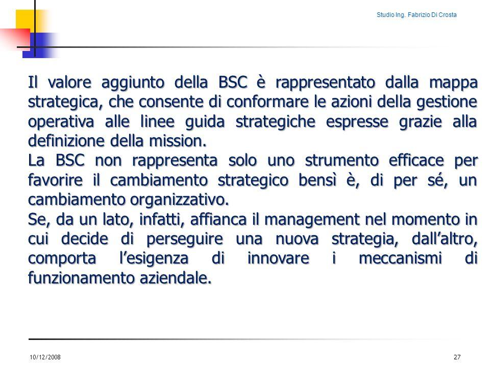 Il valore aggiunto della BSC è rappresentato dalla mappa strategica, che consente di conformare le azioni della gestione operativa alle linee guida strategiche espresse grazie alla definizione della mission.