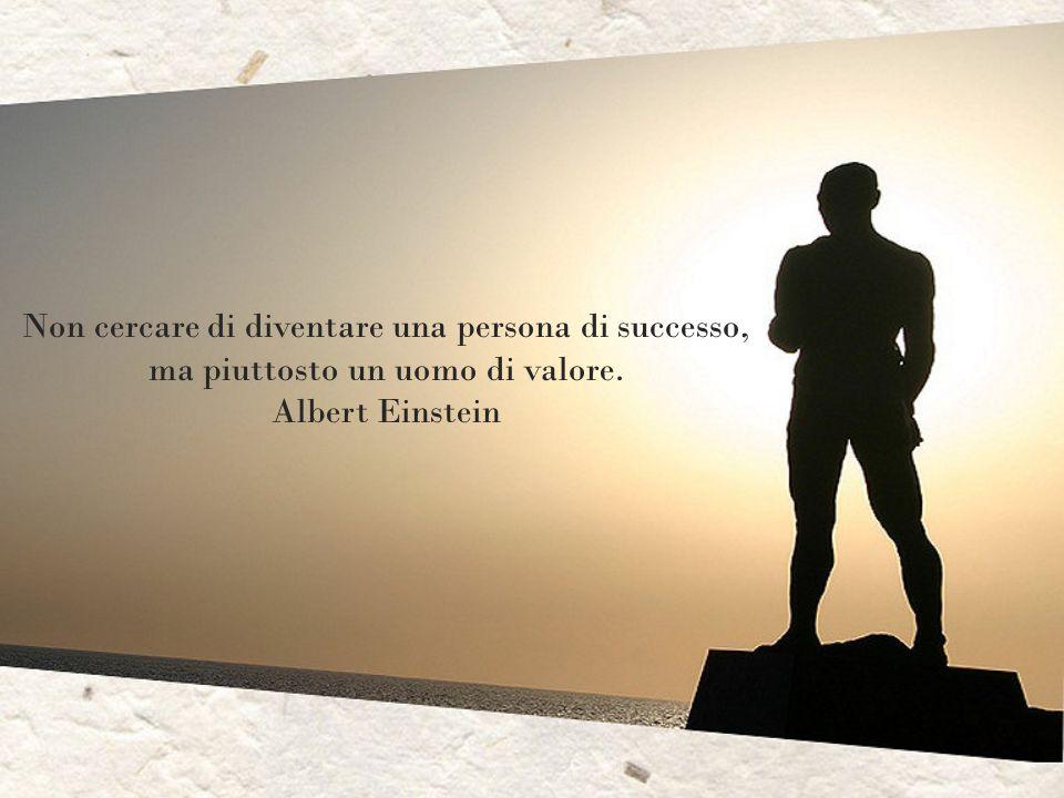 Non cercare di diventare una persona di successo,