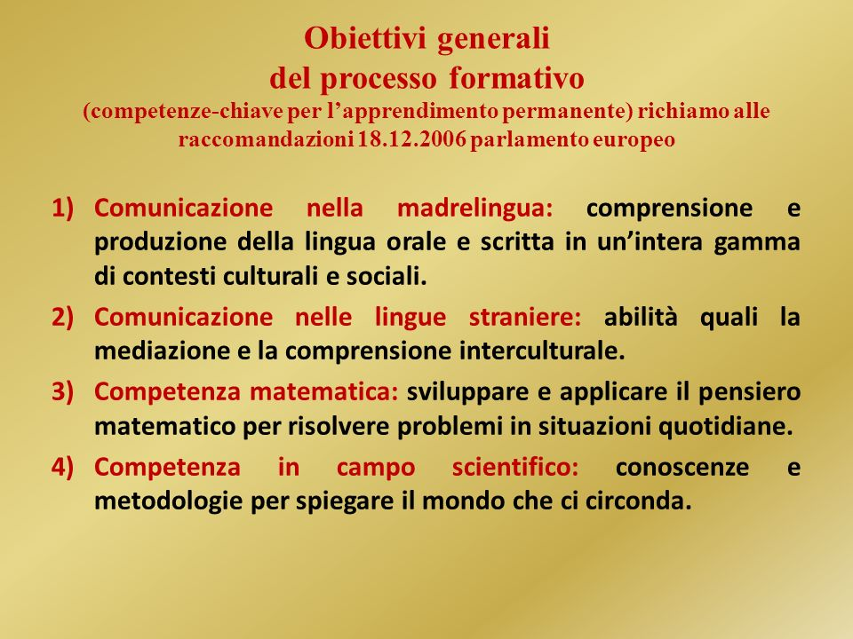 Obiettivi generali del processo formativo (competenze-chiave per l'apprendimento permanente) richiamo alle raccomandazioni 18.12.2006 parlamento europeo