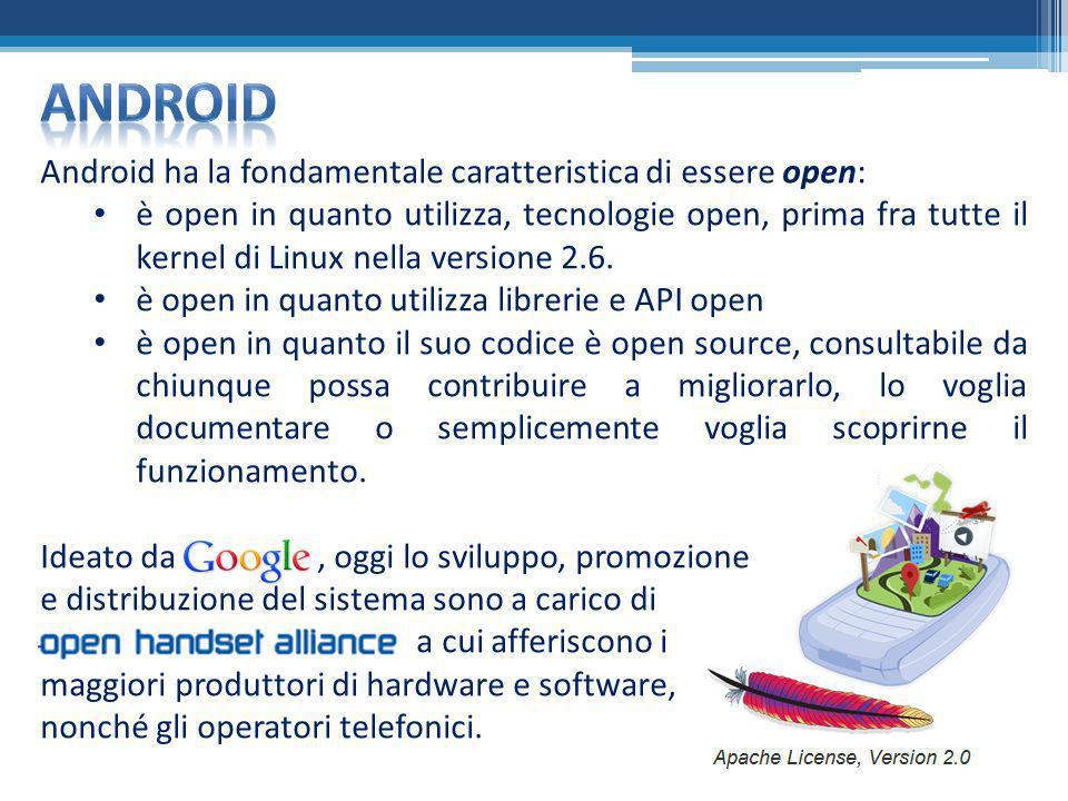 android Android ha la fondamentale caratteristica di essere open: