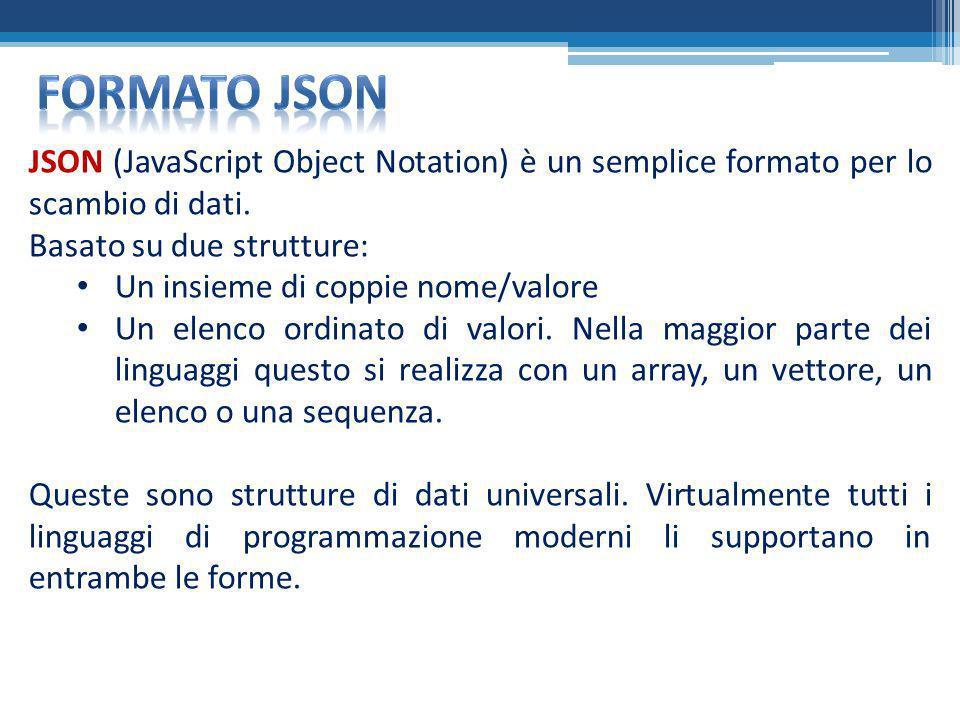 Formato json JSON (JavaScript Object Notation) è un semplice formato per lo scambio di dati. Basato su due strutture:
