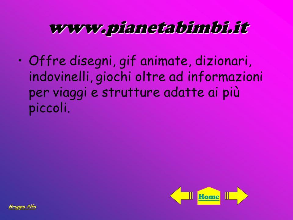 www.pianetabimbi.it Offre disegni, gif animate, dizionari, indovinelli, giochi oltre ad informazioni per viaggi e strutture adatte ai più piccoli.