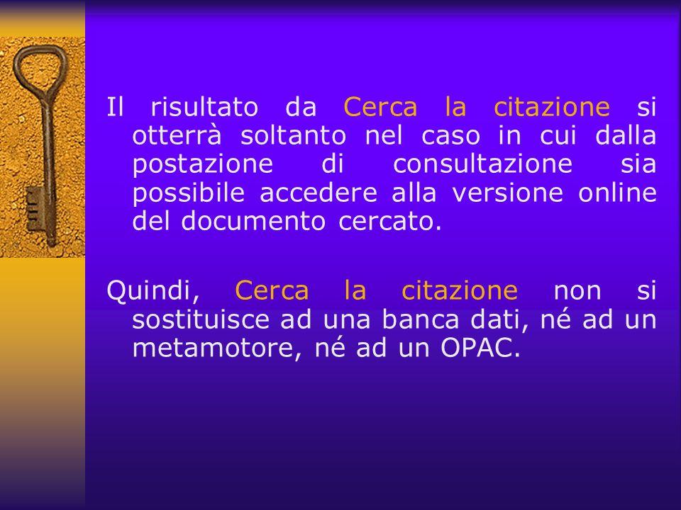 Il risultato da Cerca la citazione si otterrà soltanto nel caso in cui dalla postazione di consultazione sia possibile accedere alla versione online del documento cercato.