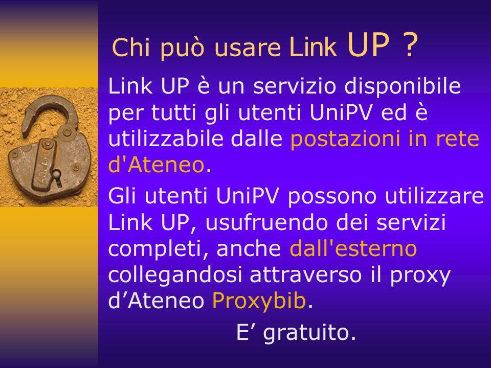 Chi può usare Link UP Link UP è un servizio disponibile per tutti gli utenti UniPV ed è utilizzabile dalle postazioni in rete d Ateneo.