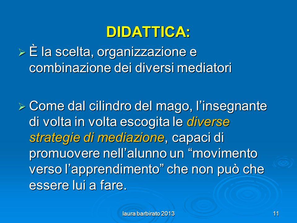 DIDATTICA: È la scelta, organizzazione e combinazione dei diversi mediatori.